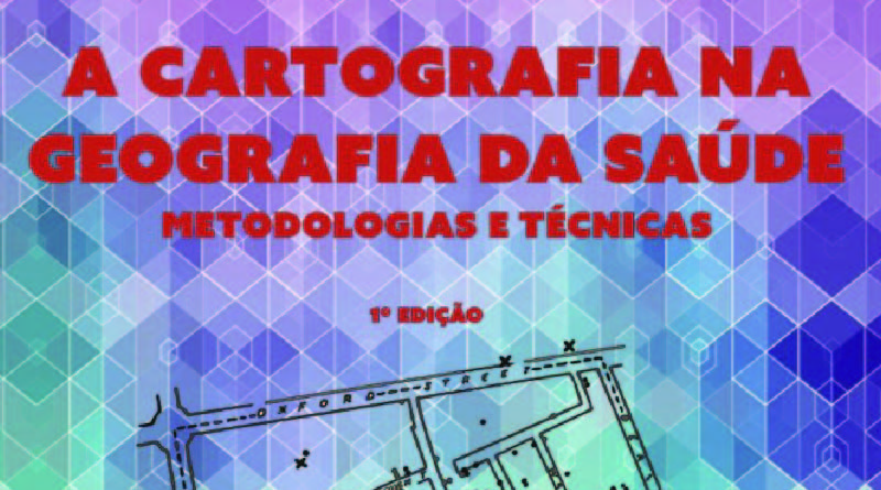 Livro – A Cartografia na Geografia da Saúde : Metodologias e Técnicas